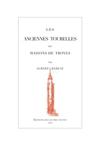 Babeau Albert - Les anciennes tourelles des maisons de Troyes.