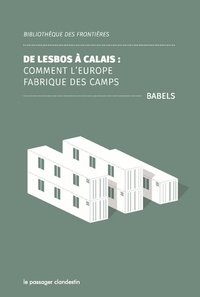 Babels - De Lesbos à Calais - Comment l'Europe fabrique des camps.