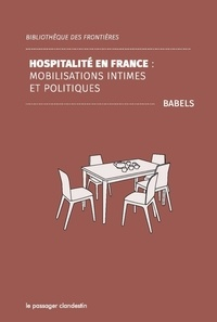 Babels - Hospitalité en France - Mobilisations intimes et politiques.