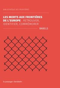 Babels - La mort aux frontières de l'Europe : retrouver, identifier, commémorer.