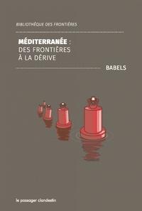 Babels - Méditerranée : des frontières à la dérive.