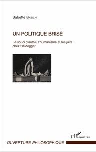 Un politique brisé - Le souci dautrui, lhumanisme et les juifs chez Heidegger.pdf