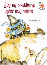 Babette Cole - J'ai un problème avec ma mère.