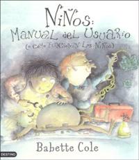 Babette Cole - Niños : Manual del Usuario - O Como Fucionan Los Niños.