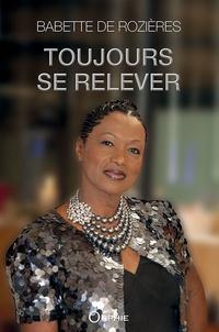 Babette de Rozières - Toujours se relever.