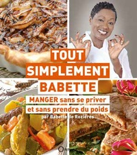 Babette de Rozières - Tout simplement Babette - Manger sans se priver et sans prendre du poids.