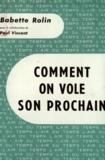 Babette Rolin - Comment on vole son prochain.