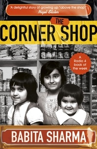 Babita Sharma - The Corner Shop - 'A delightful story of growing up above the shop' Nigel Slater & a Radio 4 Book of the Week.