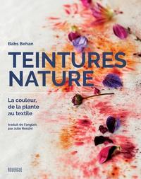 Teintures nature- La couleur, de la plante au textile - Babs Behan |