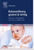 Babyernährung gesund & richtig - B(r)eikost und Fingerfood nach dem 6. Lebensmonat.
