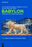 Babylon - Wissenskultur in Orient und Okzident / Science Culture Between Orient and Occident.