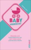 Babyverrückt - Absurdes und Unterhaltsames aus dem Leben einer (werdenden) Mutter.