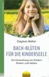 Bach-Blüten für die Kinderseele - Die Entwicklung von Kindern fördern und stärken.