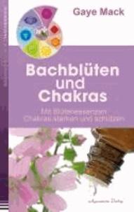 Bachblüten und Chakras - Mit Blütenessenzen Chakras stärken und schützen.