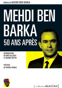 Bachir Ben Barka et René Gallissot - Mehdi Ben Barka, 50 ans après.