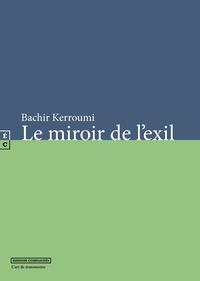 Bachir Kerroumi - Le miroir de l'exil.