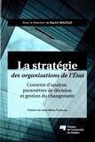 Bachir Mazouz - La stratégie des organisations de l'Etat - Contexte d'analyse, paramètres de décision et gestion du changement.