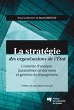 Bachir Mazouz - La stratégie des organisations de l'État - Contexte d'analyse, paramètres de décision et gestion du changement.