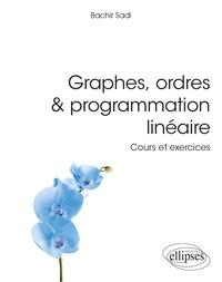 Graphes, ordres & programmation linéaire- Cours et exercices - Bachir Sadi |
