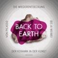 Back to Earth - Von Ai Weiwei bis Picasso. Die Wiederentdeckung der Keramik in der Kunst.