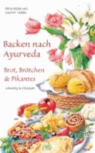 Backen nach Ayurveda - Brot, Brötchen & Pikantes - Vollwertig & individuell.