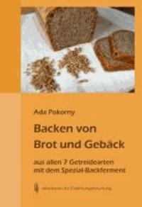 Backen von Brot und Gebäck aus allen 7 Getreidearten und dem Buchweizen mit dem Spezial-Backferment - Weizen und Dinkel, Roggen, Gerste, Hafer, Mais, Hirse, Reis, Buchweizen.