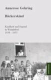 Bäckerskind - Kindheit und Jugend in Weinhübel 1938 - 1955.