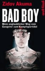 Bad Boy - Mein unglaublicher Weg vom Gangster zum Kampfsportidol.