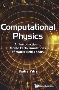 Livre de texte pdf téléchargement gratuit Computational Physics  - An Introduction to Monte Carlo Simulations of Matrix Field Theory 9789813200210