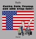 Bado - Cette fois, Trump est allé trop loin !.