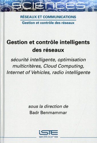 Gestion et contrôle intelligents des réseaux. Sécurité intelligente, optimisation multicritères, Cloud Computing, Internet of Vehicles, radio intelligente