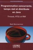 Badr Benmammar - Programmation concurrente, temps réel et distribuée en Java - Threads, RTSJ et RMI.