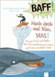 BAFF! Wissen. Mach doch mal blau, Wal! - Warum Wale und Delfine kein Schwimmtraining brauchen und Unterwasserlieder singen.