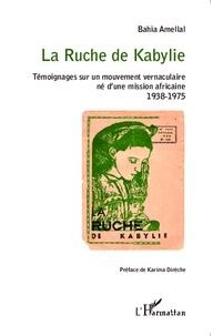 Bahia Amellal - La Ruche de Kabylie - Témoignages sur un mouvement vernaculaire né d'une mission africaine - 1938-1975.