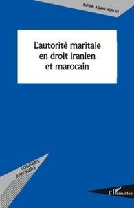 Bahieh Agahi-Alaoui - L'autorité maritale en droit iranien et marocain.