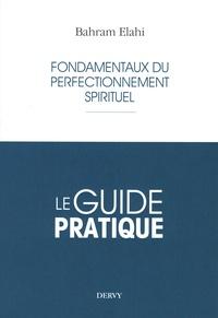 Bahram Elahi - Fondamentaux du perfectionnement spirituel - Le guide pratique.