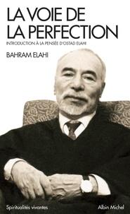 Bahram Elahi - La voie de la perfection - Introduction à la pensée d'Ostad Elahi.