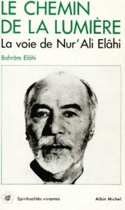 Bahram Elahi - Le chemin de la lumière - La voie de Nur' Ali Elâhi.