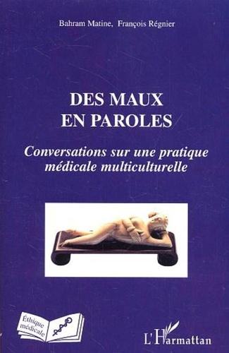 Bahram Matine et François Régnier - Des maux en paroles - Conversations sur une pratique médicale multiculturelle.