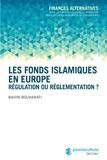Bahya Bouharati - Les fonds islamiques en Europe - Régulation ou réglementation ?.