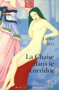 Bai Lin - La Chaise dans le corridor.