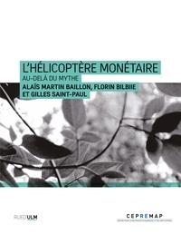 Baillon alaïs Martin et Florin Bilbiie - L'Hélicoptère monétaire - Au-delà du mythe.