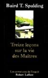 Baird-T Spalding - Treize leçons sur la vie des maîtres. suivi de Questions et réponses sur la vie des maîtres.