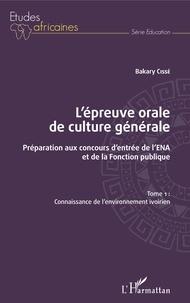 Deedr.fr L'épreuve orale de culture générale - Préparation aux concours d'entrée de l'ENA et de la fonction publique - Tome 1, Connaissance de l'environnement ivoirien Image
