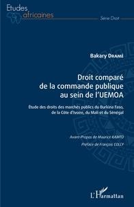 Bakary Dramé - Droit comparé de la commande publique au sein de l'UEMOA - Etude des droits des marchés publics du Burkina Faso, de la Côte d'Ivoire, du Mali et du Sénégal.