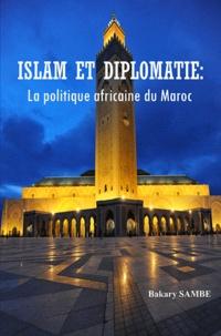 Bakary Sambe - Islam et diplomatie : La poltique africaine du Maroc.