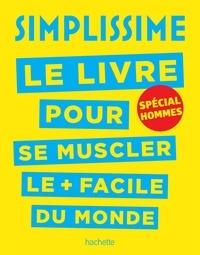 Bakary Sissako - Simplissime - Se muscler, spécial hommes - Le livre pour se muscler le + facile du monde, spécial hommes.
