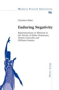 Baker Charlotte - Enduring Negativity - Representations of Albinism in the Novels of Didier Destremau, Patrick Grainville and Williams Sassine.