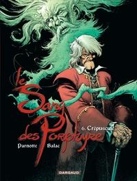 Balac et Joël Parnotte - Le Sang des Porphyre Tome 6 : Crépuscule.