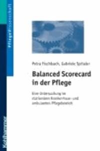 Balanced Scorecard in der Pflege - Eine Untersuchung im stationären Krankenhaus- und ambulanten Pflegebereich.